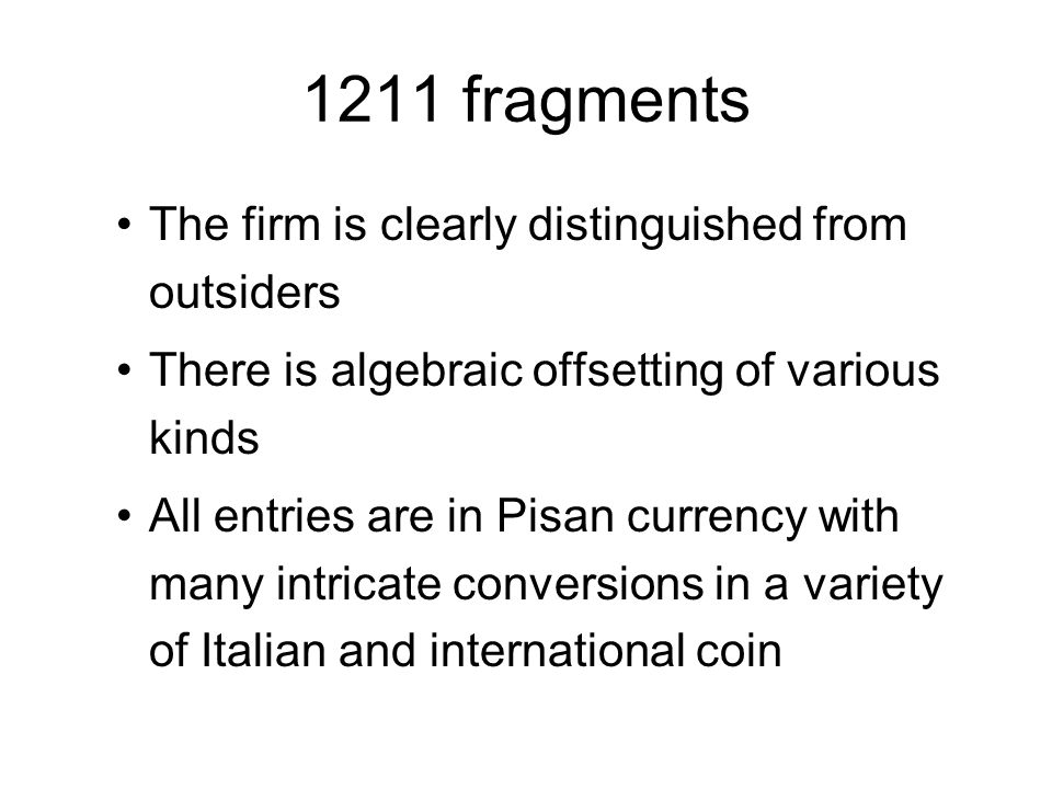 The firm is clearly distinguished from outsiders There is algebraic offsetting of various kinds All entries are in Pisan currency with many intricate