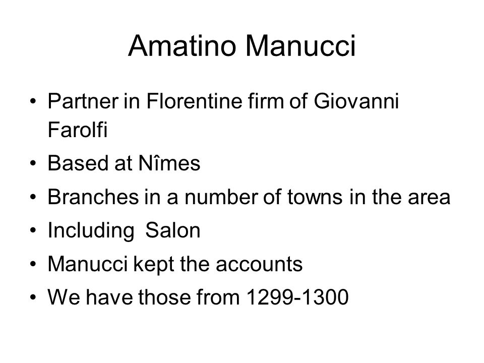 Amatino Manucci Partner in Florentine firm of Giovanni Farolfi Based at Nîmes Branches in a number of towns in the area Including Salon Manucci kept t