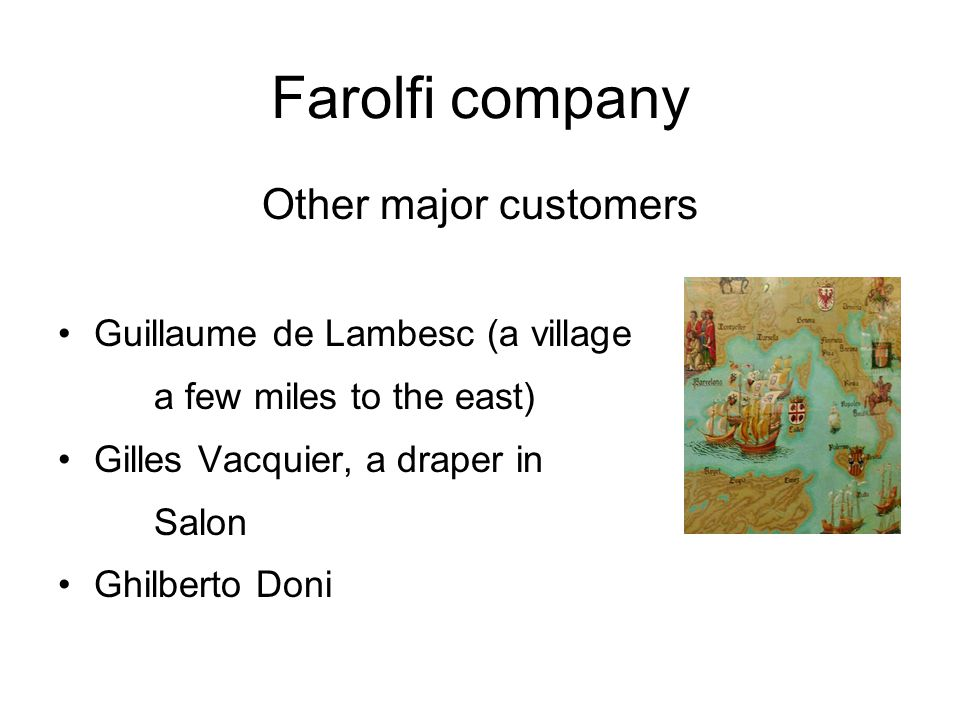Farolfi company Other major customers Guillaume de Lambesc (a village a few miles to the east) Gilles Vacquier, a draper in Salon Ghilberto Doni