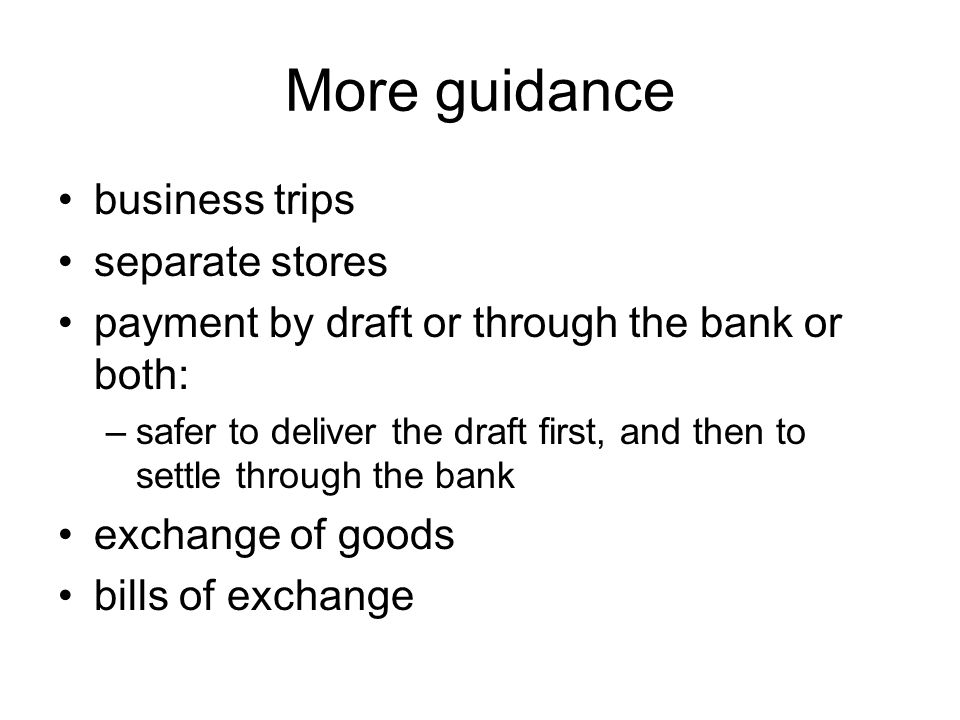 More guidance business trips separate stores payment by draft or through the bank or both: –safer to deliver the draft first, and then to settle throu
