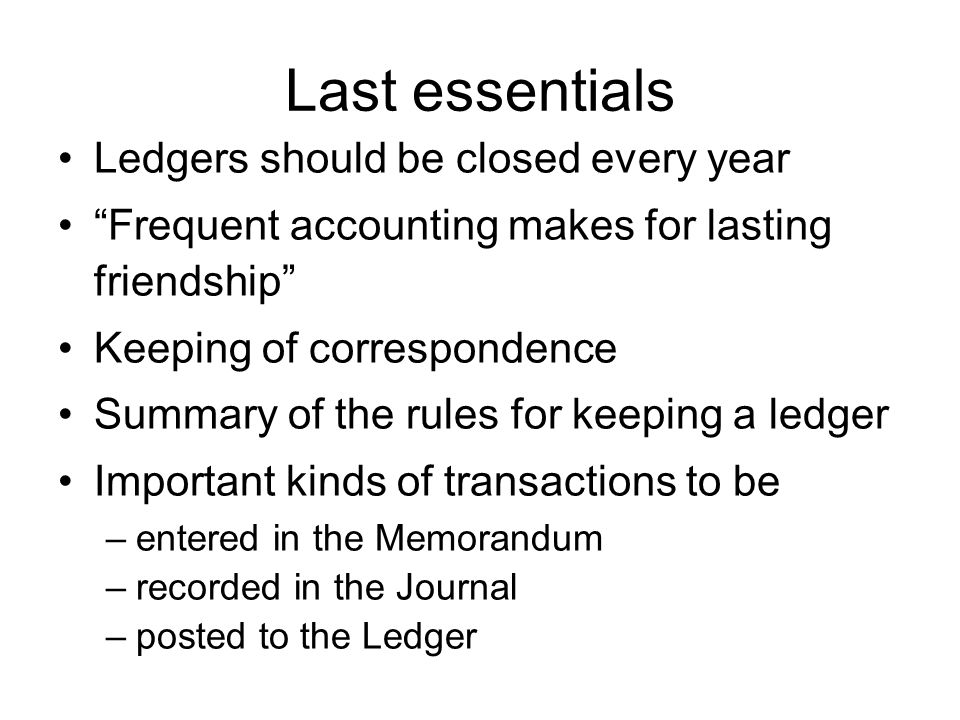 "Last essentials Ledgers should be closed every year ""Frequent accounting makes for lasting friendship"" Keeping of correspondence Summary of the rules"