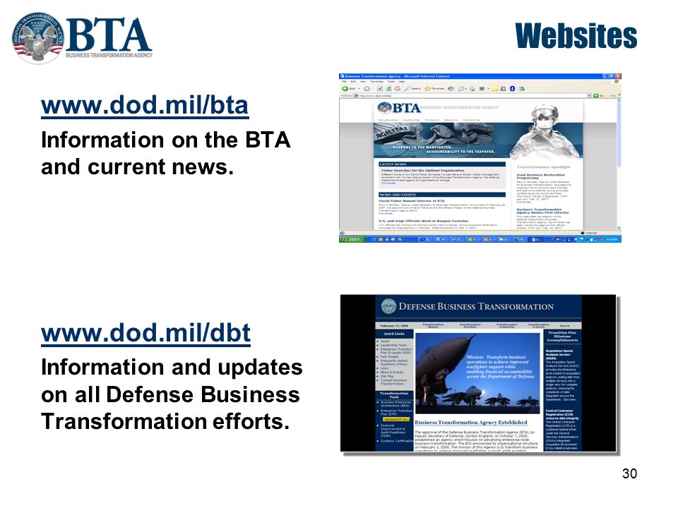 30 Websites www.dod.mil/bta Information on the BTA and current news. www.dod.mil/dbt Information and updates on all Defense Business Transformation ef