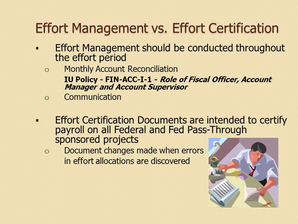 Effort Management vs. Effort Certification  Effort Management should be conducted throughout the effort period o Monthly Account Reconciliation IU Po