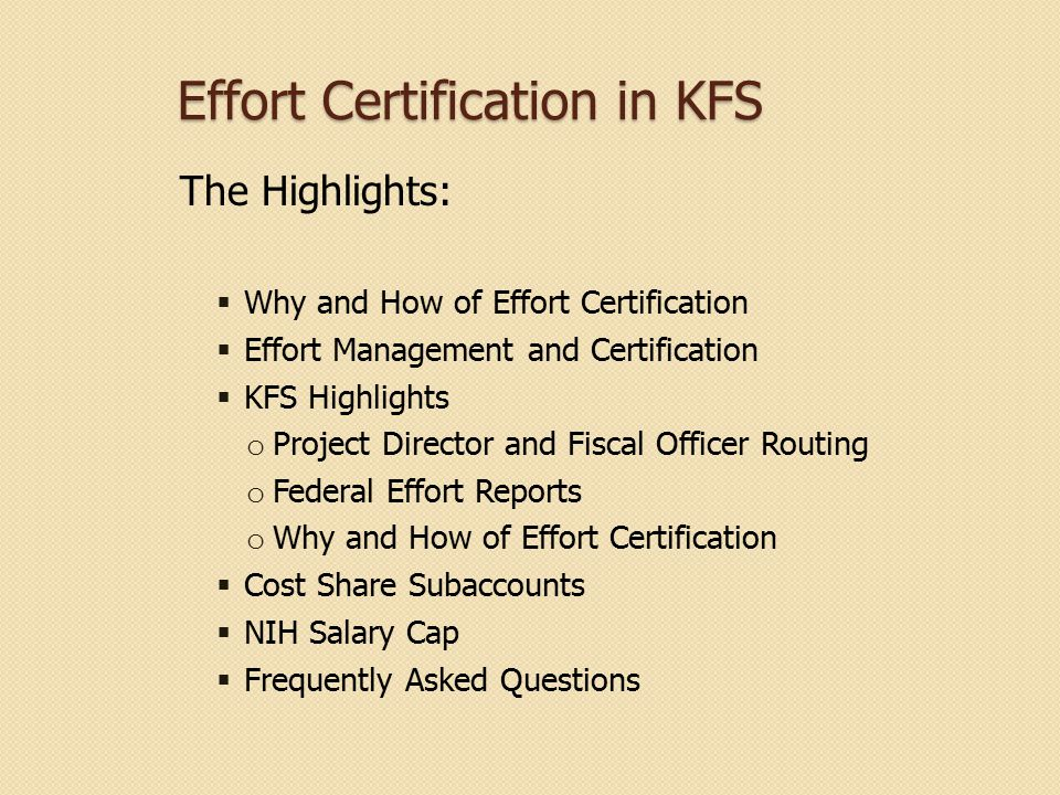 Effort Certification in KFS The Highlights:  Why and How of Effort Certification  Effort Management and Certification  KFS Highlights o Project Dir