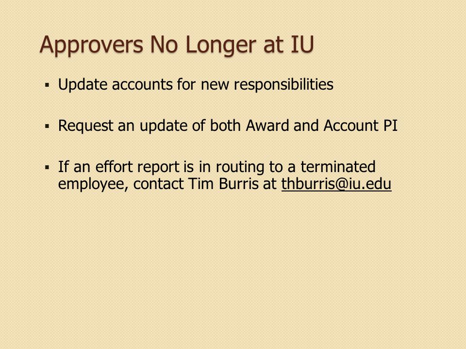Approvers No Longer at IU  Update accounts for new responsibilities  Request an update of both Award and Account PI  If an effort report is in rout