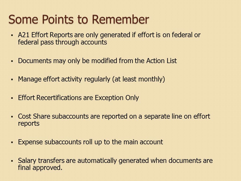 Some Points to Remember  A21 Effort Reports are only generated if effort is on federal or federal pass through accounts  Documents may only be modif