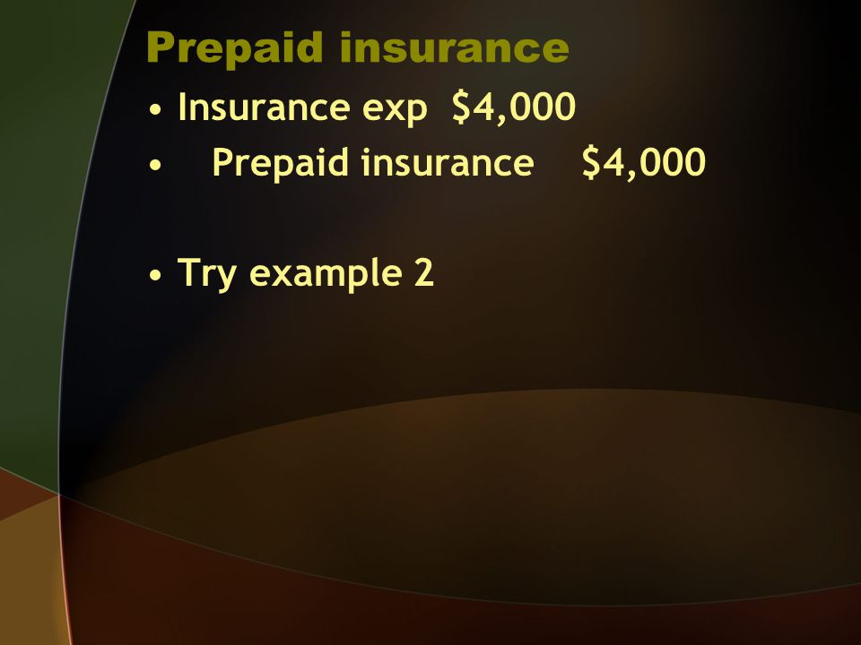 Prepaid insurance Insurance exp $4,000 Prepaid insurance $4,000 Try example 2