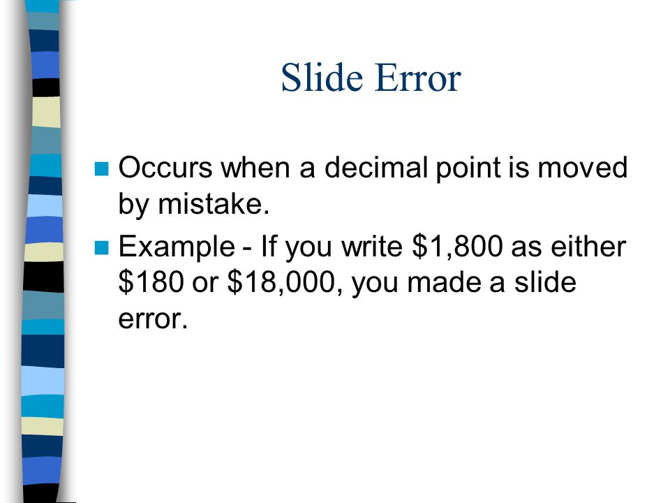 Slide Error Occurs when a decimal point is moved by mistake.