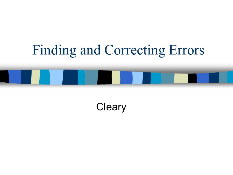 Finding and Correcting Errors Cleary