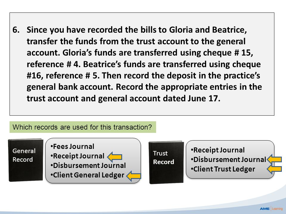 6.Since you have recorded the bills to Gloria and Beatrice, transfer the funds from the trust account to the general account. Gloria's funds are trans