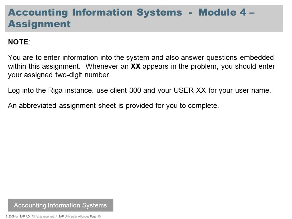 © 2009 by SAP AG. All rights reserved. / SAP University Alliances Page 10 Accounting Information Systems - Module 4 – Assignment NOTE: You are to ente