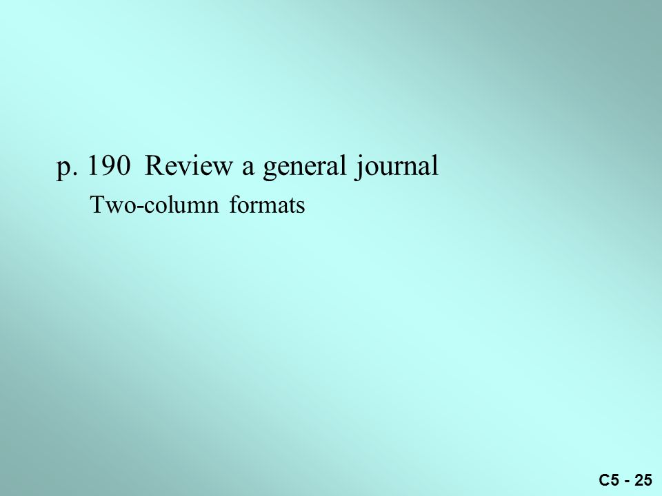 C5 - 25 p. 190 Review a general journal Two-column formats
