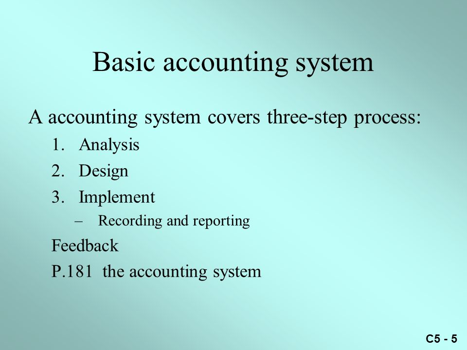 C5 - 16 Manual accounting systems 1.General ledgers (AT & T) 1.Accounts receivable 2.Accounts payable 2.Subsidiary ledgers 3.General journals –Two-column journal 4.Special journals –Two column or multicolumn journal –Revenue; cash receipts; purchase; cash payments