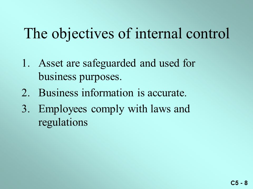 C5 - 8 The objectives of internal control 1.Asset are safeguarded and used for business purposes.