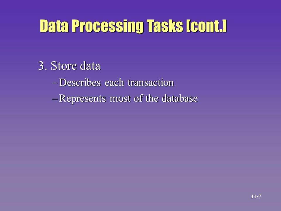 3. Store data –Describes each transaction –Represents most of the database Data Processing Tasks [cont.] 11-7
