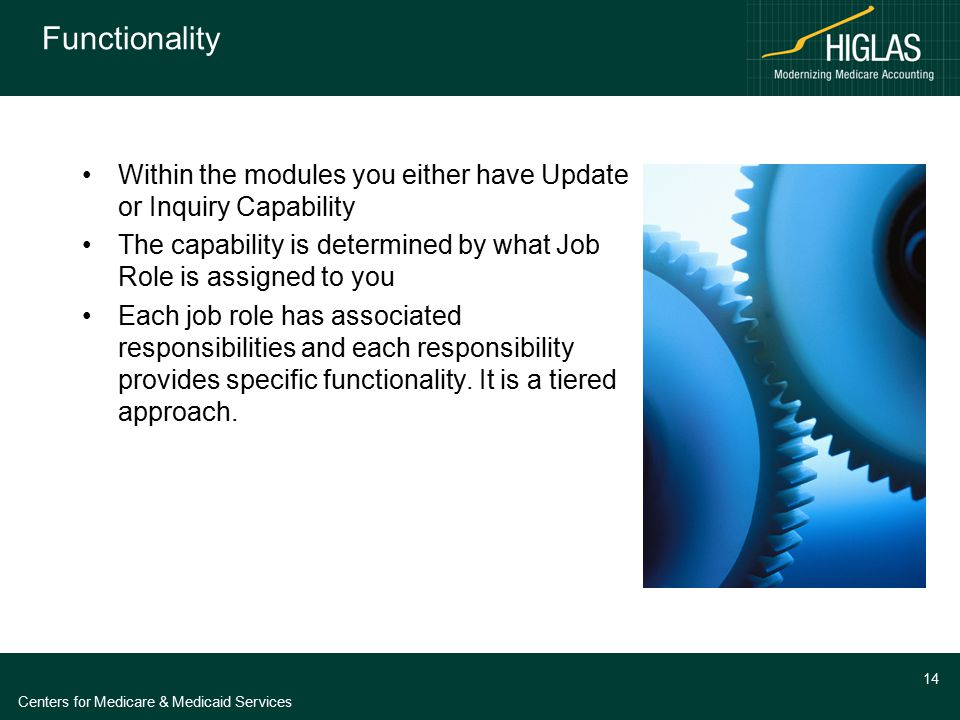 Centers for Medicare & Medicaid Services 14 Functionality Within the modules you either have Update or Inquiry Capability The capability is determined