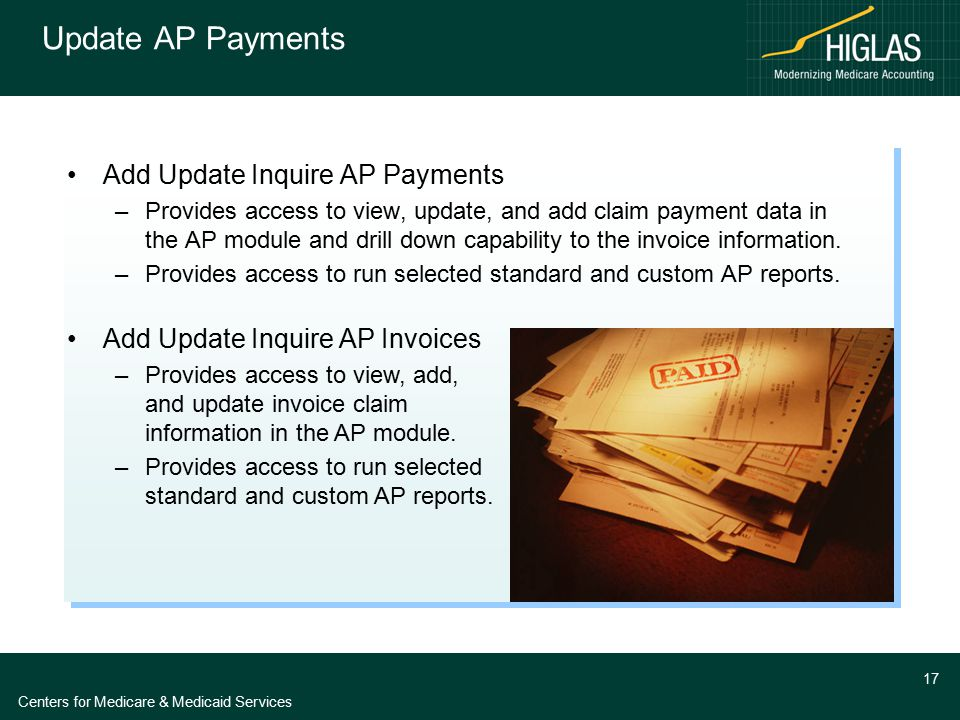 Centers for Medicare & Medicaid Services 17 Update AP Payments Add Update Inquire AP Payments –Provides access to view, update, and add claim payment