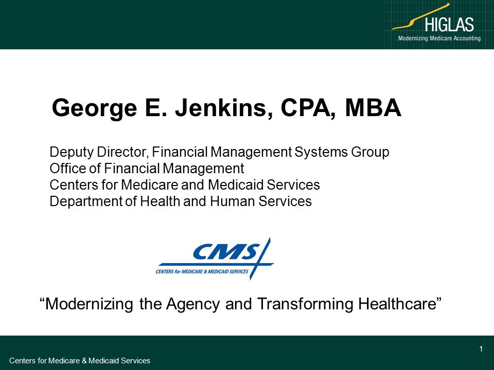 Centers for Medicare & Medicaid Services 1 Deputy Director, Financial Management Systems Group Office of Financial Management Centers for Medicare and