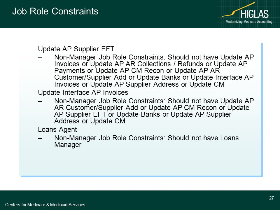 Centers for Medicare & Medicaid Services 27 Job Role Constraints Update AP Supplier EFT –Non-Manager Job Role Constraints: Should not have Update AP I