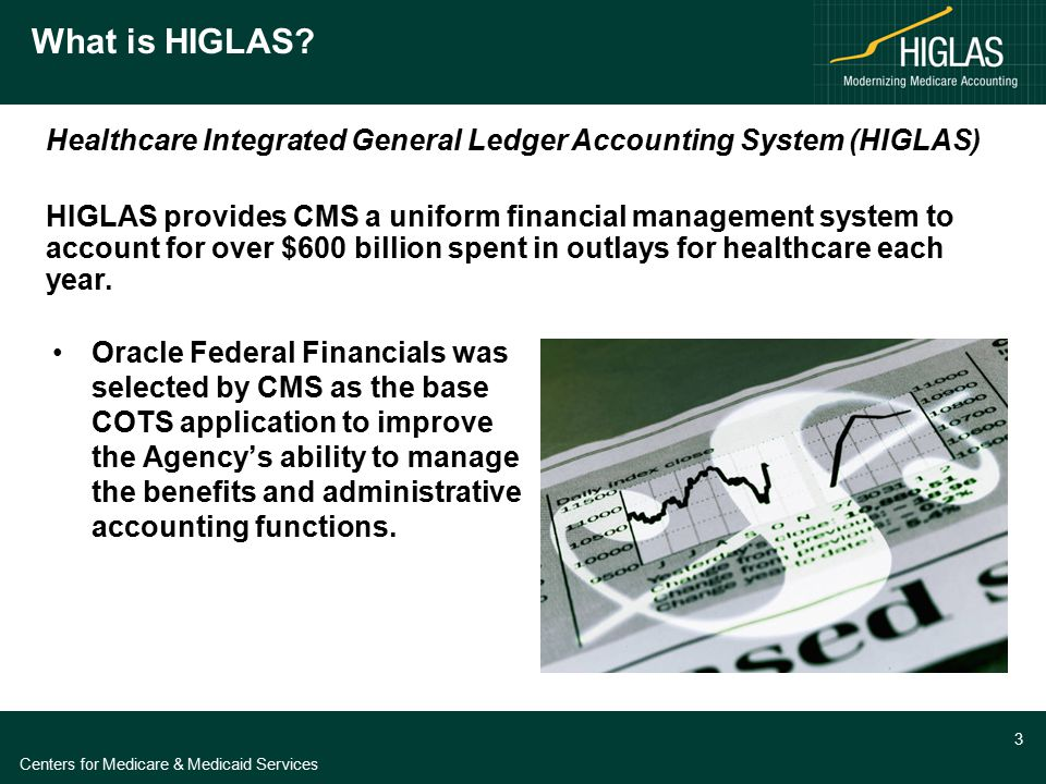 Centers for Medicare & Medicaid Services 3 Oracle Federal Financials was selected by CMS as the base COTS application to improve the Agency's ability