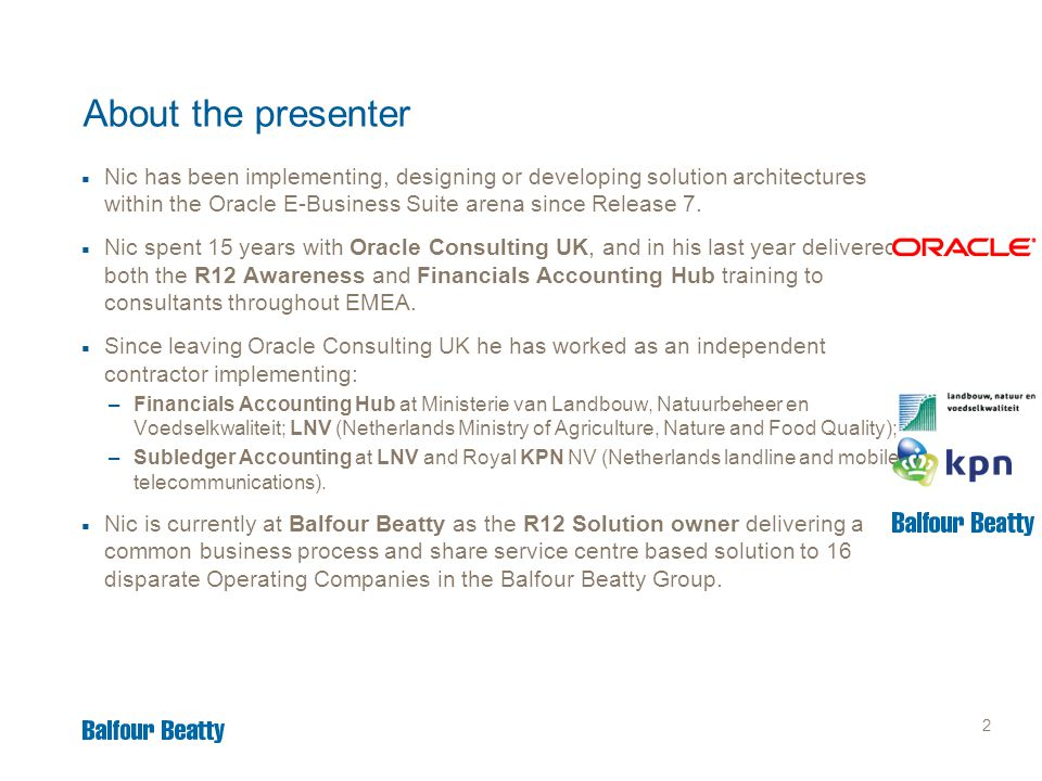 2 About the presenter  Nic has been implementing, designing or developing solution architectures within the Oracle E-Business Suite arena since Relea