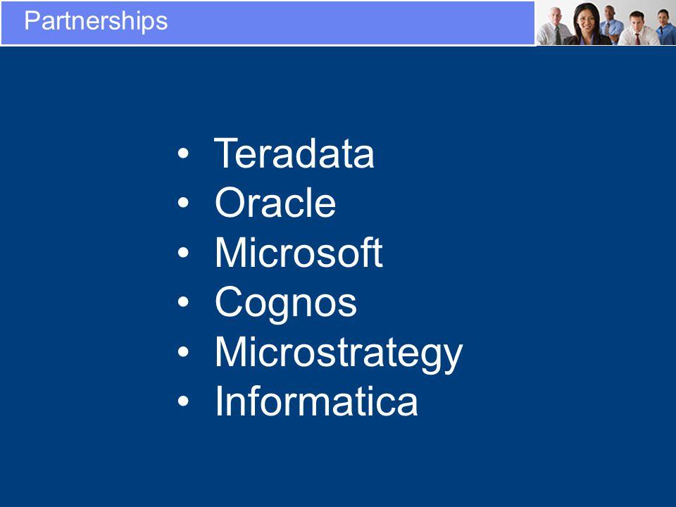 Partnerships Teradata Oracle Microsoft Cognos Microstrategy Informatica