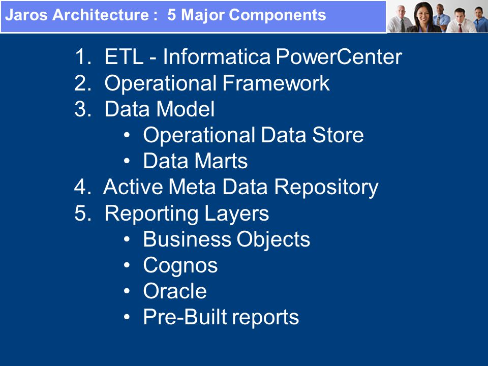 Jaros Architecture : 5 Major Components 1. ETL - Informatica PowerCenter 2.