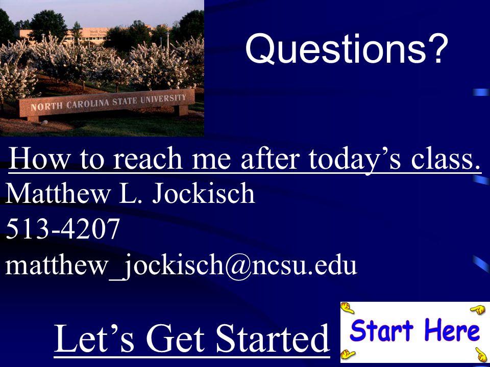 Questions? Matthew L. Jockisch 513-4207 matthew_jockisch@ncsu.edu How to reach me after today's class. Let's Get Started