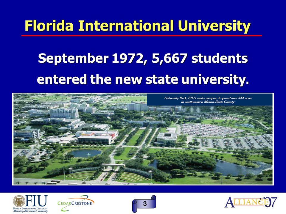 3 Florida International University September 1972, 5,667 students entered the new state university.