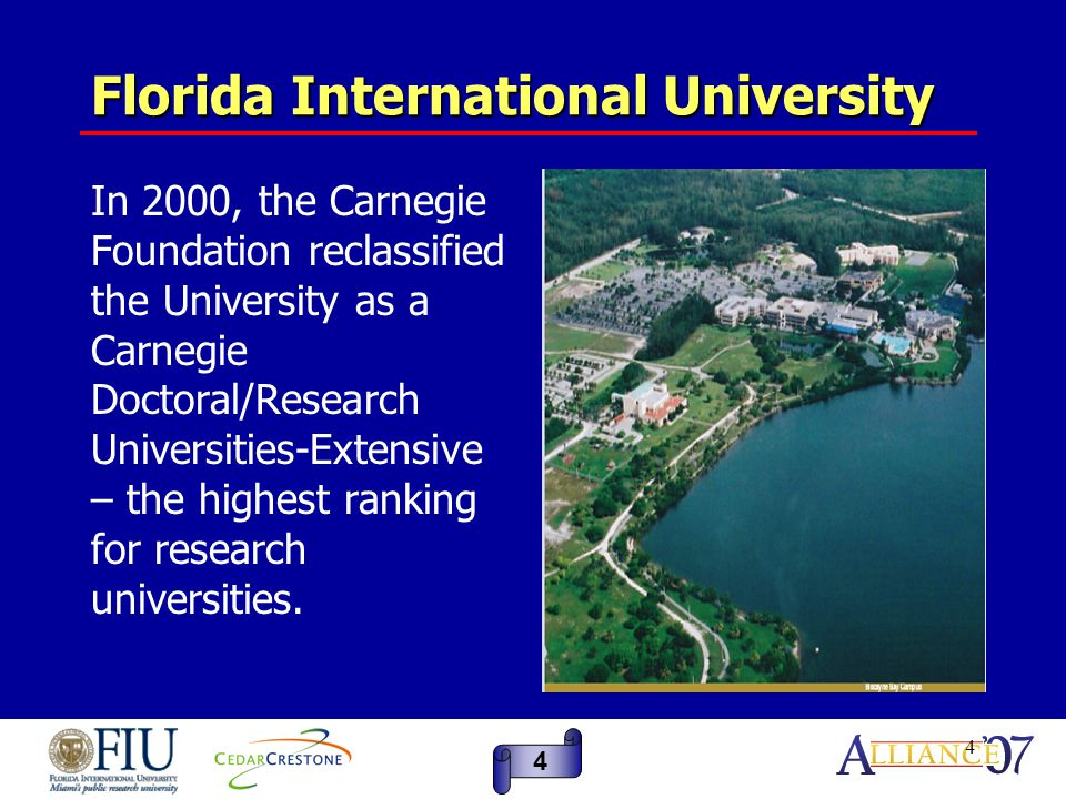 4 Florida International University In 2000, the Carnegie Foundation reclassified the University as a Carnegie Doctoral/Research Universities-Extensive