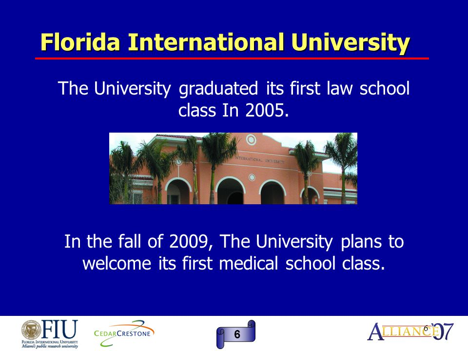 7 Florida International University We have also expanded with satellite schools and educating throughout the world.