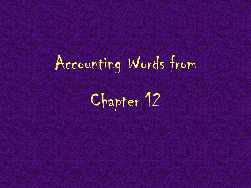 Accounting Words from Chapter 12