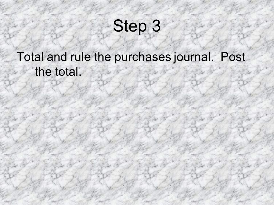 Step 3 Total and rule the purchases journal. Post the total.