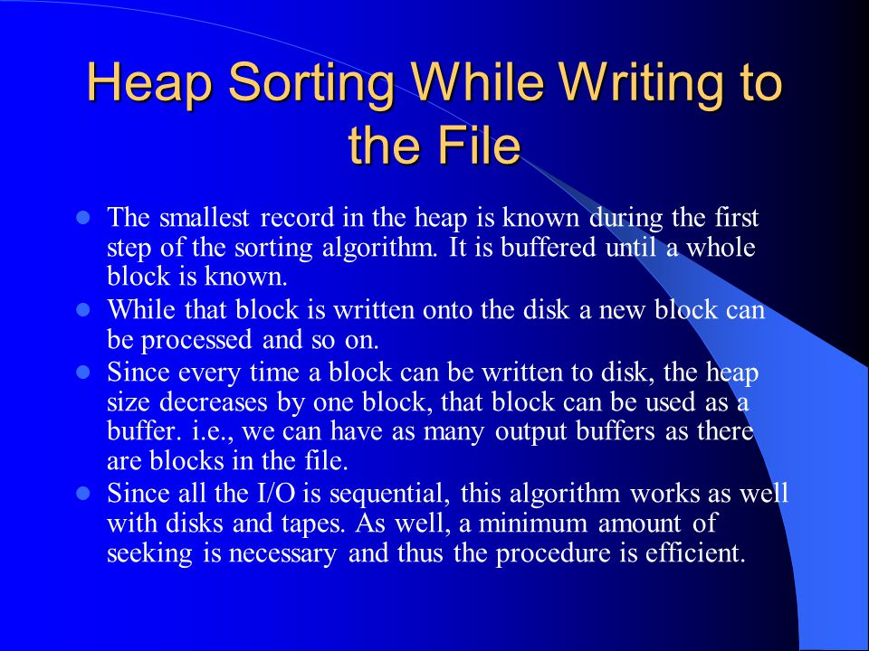 Heap Sorting While Writing to the File The smallest record in the heap is known during the first step of the sorting algorithm. It is buffered until a