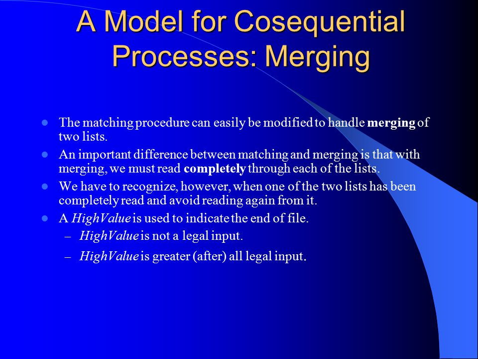 A Model for Cosequential Processes: Merging The matching procedure can easily be modified to handle merging of two lists. An important difference betw