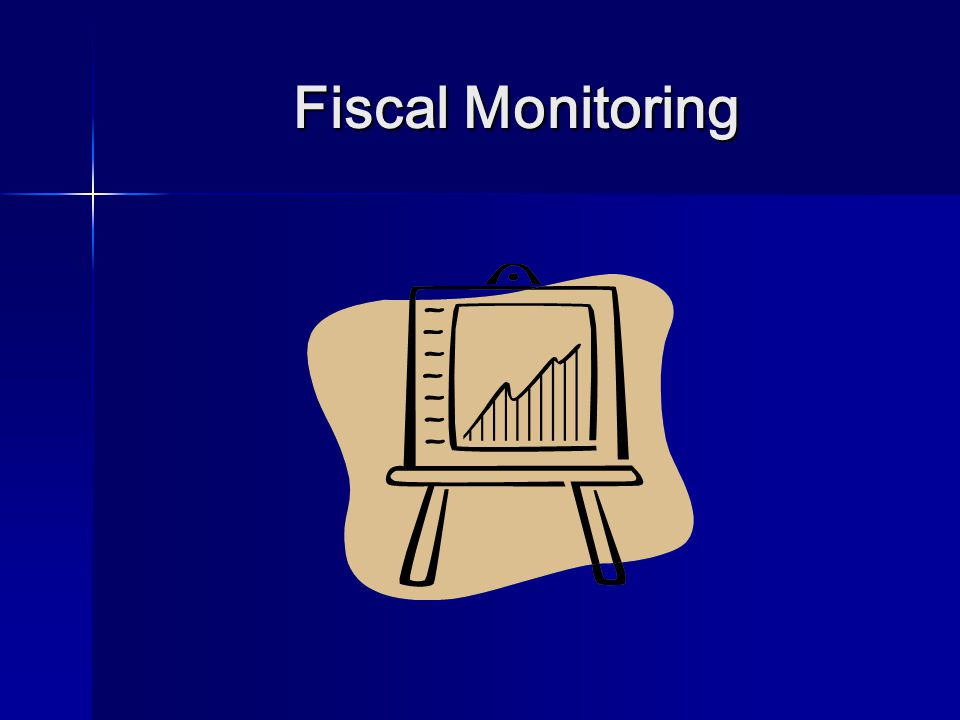 Fiscal Monitoring Fiscal Monitoring