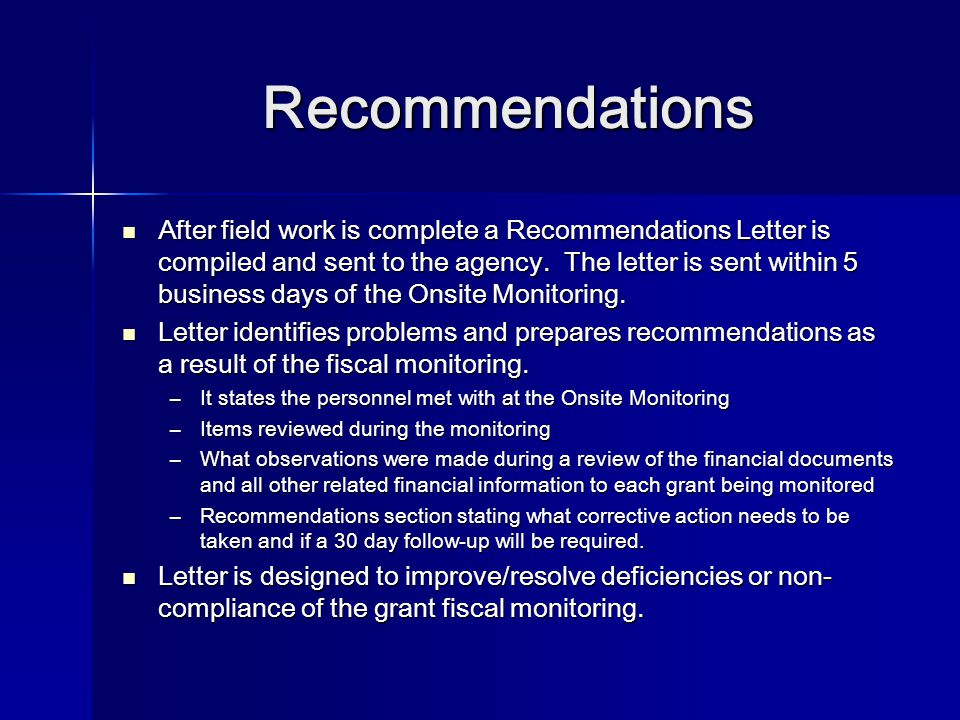 Recommendations After field work is complete a Recommendations Letter is compiled and sent to the agency. The letter is sent within 5 business days of