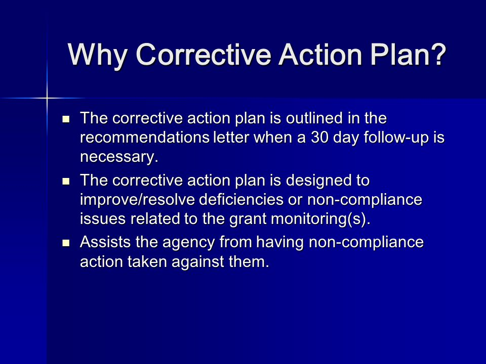 Why Corrective Action Plan? The corrective action plan is outlined in the recommendations letter when a 30 day follow-up is necessary. The corrective