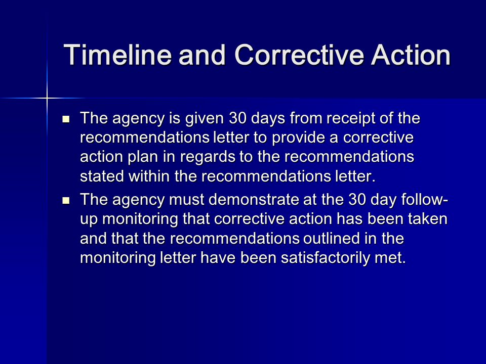Timeline and Corrective Action The agency is given 30 days from receipt of the recommendations letter to provide a corrective action plan in regards to the recommendations stated within the recommendations letter.