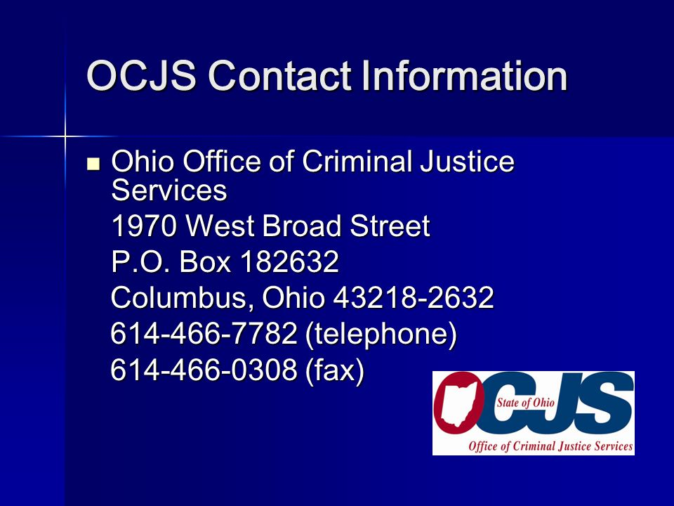 OCJS Contact Information Ohio Office of Criminal Justice Services Ohio Office of Criminal Justice Services 1970 West Broad Street 1970 West Broad Stre