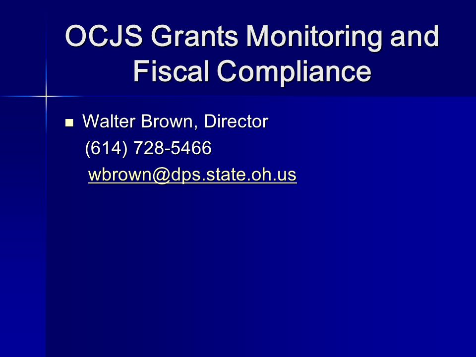 OCJS Grants Monitoring and Fiscal Compliance Walter Brown, Director Walter Brown, Director (614) (614)