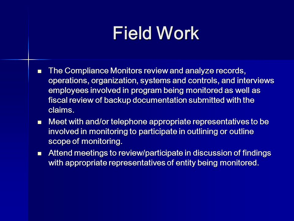Field Work (Cont'd) Monitors complete the On-Site Monitoring Testing Form's, which include: Receipts Testing Form, Expenditures Testing Form, Payroll Testing Form, and Equipment Testing Form.