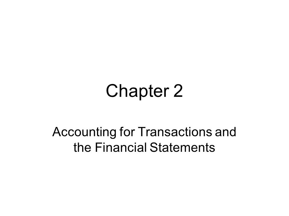 Chapter 2 Accounting for Transactions and the Financial Statements