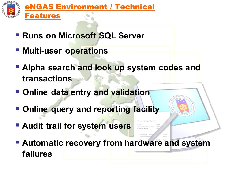eNGAS Environment / Technical Features  Runs on Microsoft SQL Server  Multi-user operations  Alpha search and look up system codes and transactions