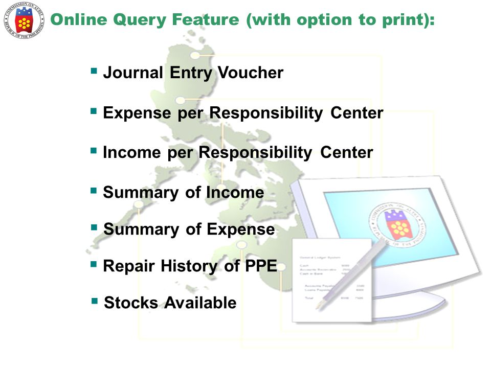 Online Query Feature (with option to print):  Journal Entry Voucher  Expense per Responsibility Center  Income per Responsibility Center  Summary
