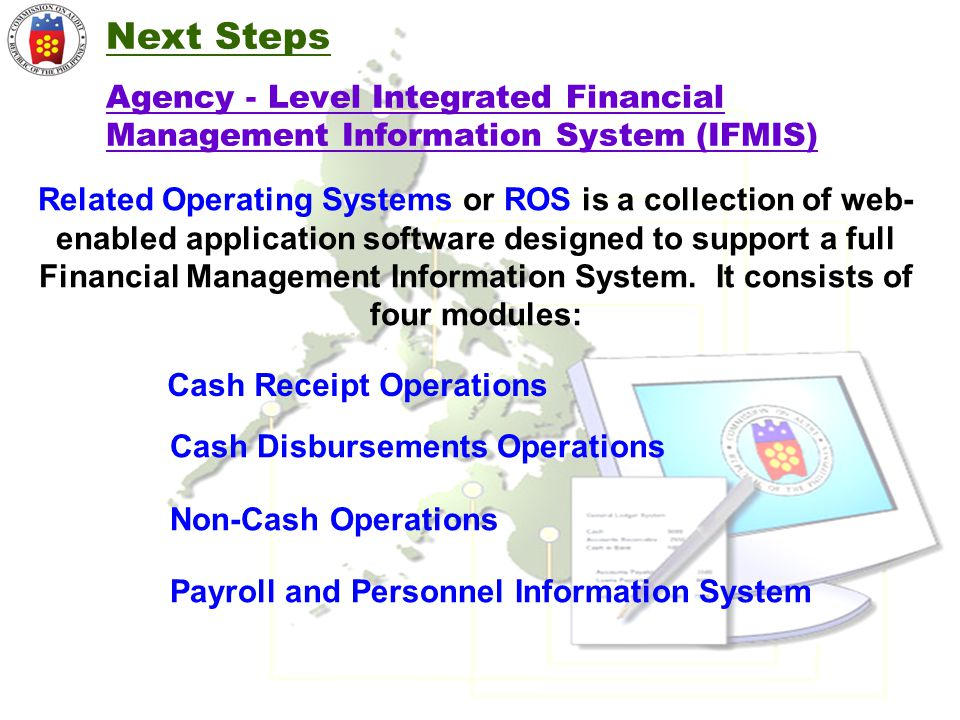 Agency - Level Integrated Financial Management Information System (IFMIS) Related Operating Systems or ROS is a collection of web- enabled application