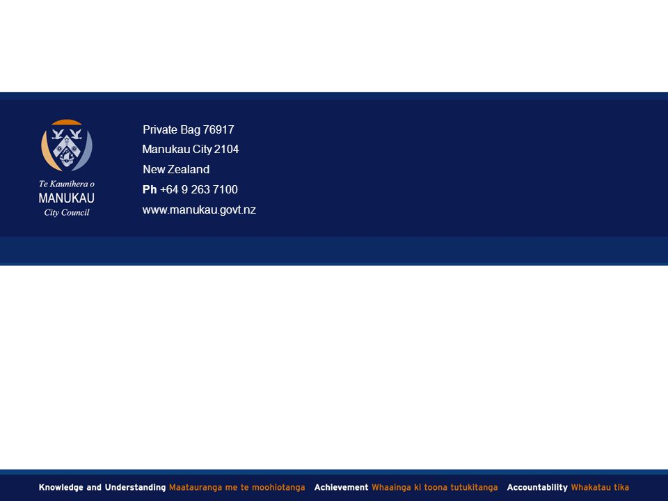 Private Bag 76917 Manukau City 2104 New Zealand Ph +64 9 263 7100 www.manukau.govt.nz