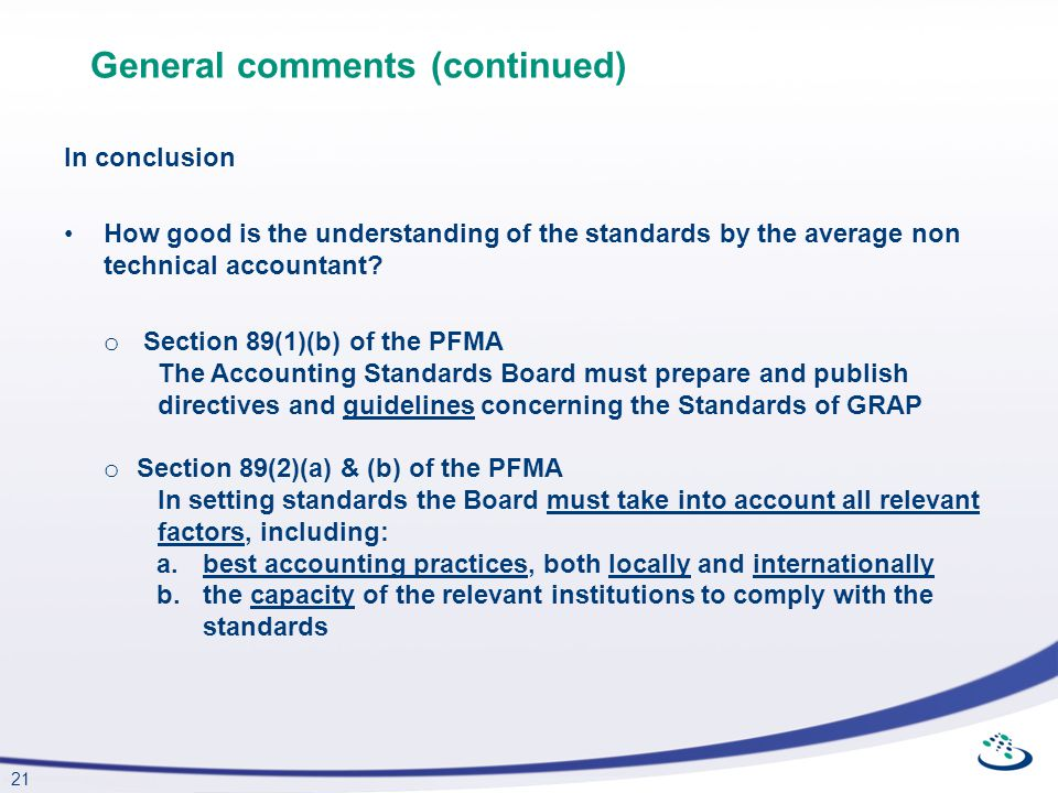 21 General comments (continued) In conclusion How good is the understanding of the standards by the average non technical accountant? o Section 89(1)(