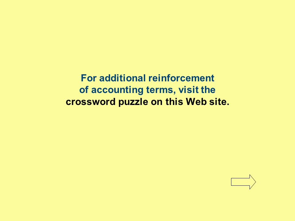 For additional reinforcement of accounting terms, visit the crossword puzzle on this Web site.