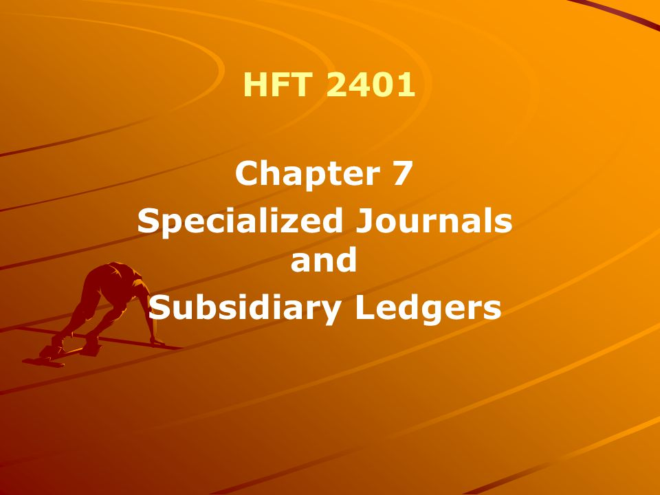 HFT 2401 Chapter 7 Specialized Journals and Subsidiary Ledgers
